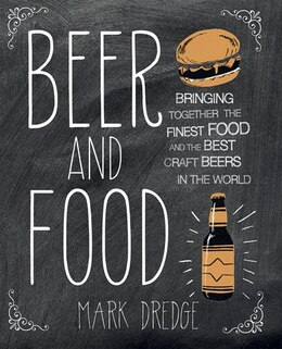 Book Beer and Food: Bringing Together The Finest Food And The Best Craft Beers In The World by Mark Dredge