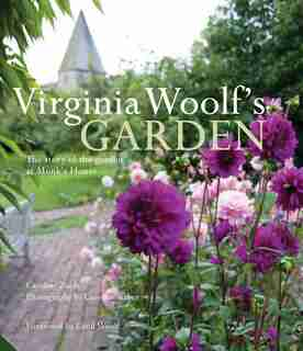 Virginia Woolf's Garden: The Story Of The Garden At Monk's House by Caroline Zoob