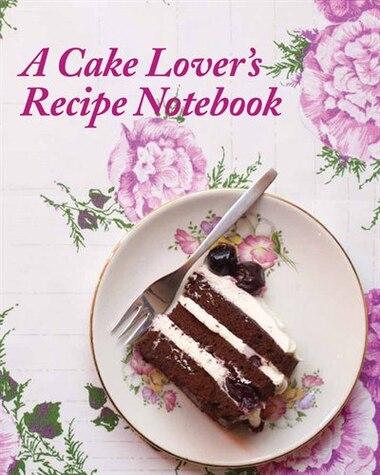 A Cake Lover's Recipe Notebook by Kane Brocket