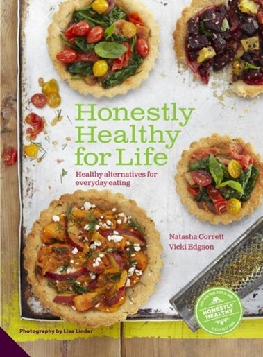 Honestly Healthy For Life: Healthy Alternatives For Everyday Eating by Natasha Corrett