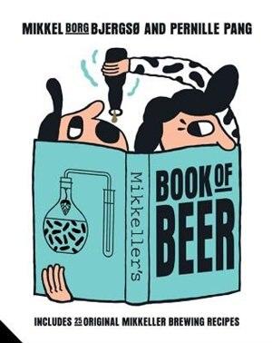 Mikkeller's Book Of Beer: Includes 25 Original Mikkeller Brewing Recipes by Mikkel Borg Bjergso