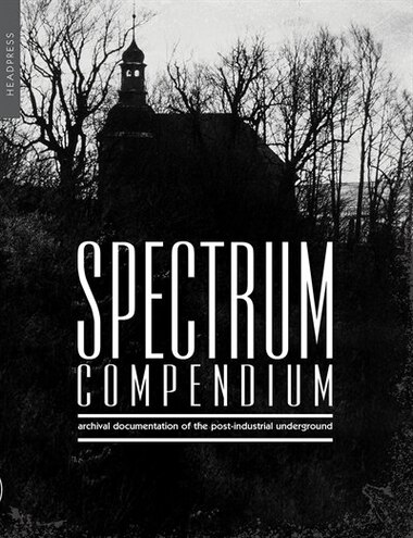 Spectrum Compendium: Archival documentation of the post-industrial underground Spectrum Magazine Archive 1998-2002 by Richard Stevenson
