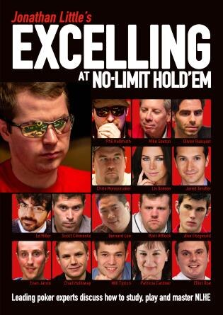 Jonathan Little's Excelling At No-limit Hold'em: Leading Poker Experts Discuss How To Study, Play And Master Nlhe by Jonathan Little