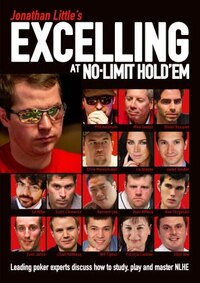 Jonathan Little's Excelling At No-limit Hold'em: Leading Poker Experts Discuss How To Study, Play…