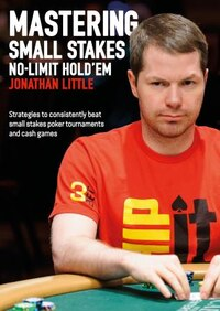 Mastering Small Stakes No-limit Hold'em: Strategies To Consistently Beat Small Stakes Tournaments…