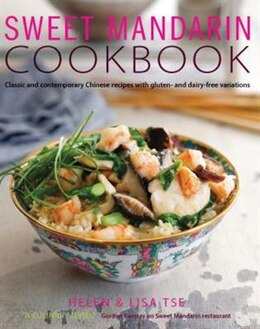 Book Sweet Mandarin: Classic & Contemporary Chinese Recipes With Gluten And Dairy-free Variations by Helen Tse
