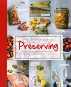 The Gentle Art Of Preserving: Pickling, Smoking, Freezing, Drying, Curing, Fermenting, Bottling…