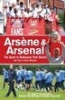 Arsène & Arsenal: The quest to rediscover past glories by Alex Fynn