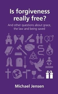 IS FORGIVENESS REALLY FREE?: and other questions about grace, the law and being saved