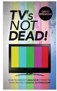 Tv's Not Dead! by David Brennan