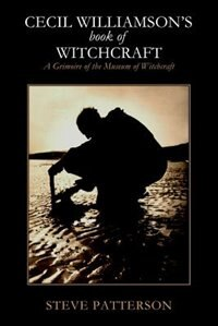 Cecil Williamsons Book of Witchcraft: A Grimoire of the Museum of Witchcraft