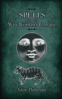 Spells from the Wise Woman's Cottage: An Introduction to West Country Cunning Tradition
