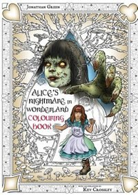 Alice's Nightmare in Wonderland Colouring Book Two: Through the Looking-Glass and the Horrors Alice…