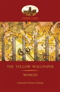 'The Yellow Wallpaper'; with 'Woman', Gilman's acclaimed feminist poetry (Aziloth Books)