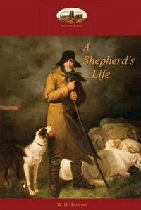 A Shepherd's Life: impressions of the South Wiltshire downs (Aziloth Books) by William Henry Hudson