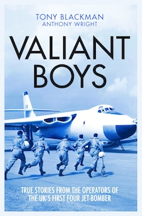 Valiant Boys: True Stories From The Operators Of The Uk's First Fourjet Bomber