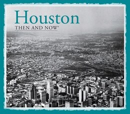 Book Houston: Then And Now® by William Dylan Powell