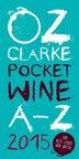 Oz Clarke's Pocket Wine A-z 2015 by Oz Clarke