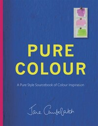 Pure Colour: A Pure Style Sourcebook Of Colour Inspiration