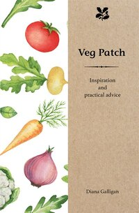 Veg Patch: Inspiration And Practical Advice