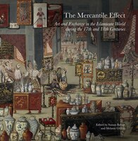 The Mercantile Effect: On Art And Exchange In The Islamicate World During The 17th And 18th…