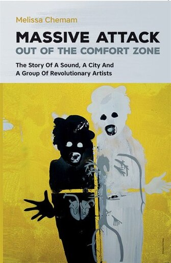 Massive Attack: Out Of The Comfort Zone by Melissa Chemam