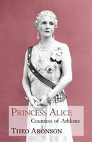 Princess Alice: Countess of Athlone