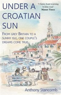 Under a Croatian Sun by Anthony Stancomb