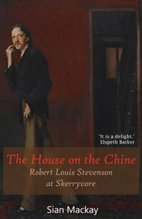 The House on the Chine: Robert Louis Stevenson at Skerryvore by Sian Mackay