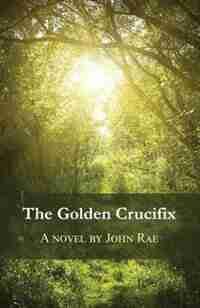 The Golden Crucifix by John Rae