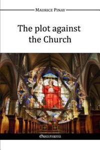 The plot against the Church by Maurice Pinay