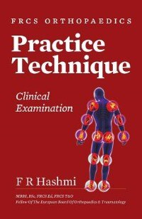 Frcs Orthopaedics - Practice Technique - Clinical Examination by F. R. Hashmi