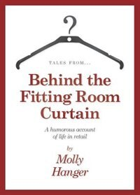 Tales from behind the fitting room curtain by Molly Hanger