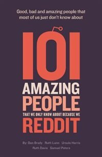 101 amazing people that we only know about because we reddit by Dan Brady