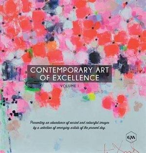 Contemporary Art of Excellence - Volume 1 by Global Art Agency