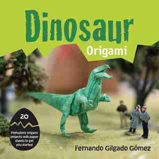 Dinosaur Origami: 20 Prehistoric Origami Projects With Paper Sheets To Get You Started by Fernando Gilgado Gómez