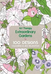 Art Therapy: Extraordinary Gardens: 100 Designs, Colouring In And Relaxation by Sophie Leblanc