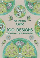 Art Therapy: Celtic: 100 Designs, Colouring In And Relaxation