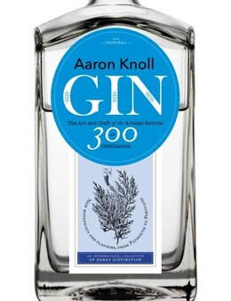Book Gin: The Art And Craft Of The Artisan Revival by Aaron Knoll