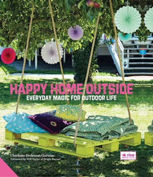 Happy Home Outside: Everyday Magic For Outdoor Life by Gueniau C Hedeman