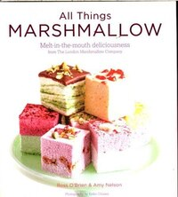 All Things Marshmallow: Melt-in-the Mouth Deliciousness From The London Marshmallow Company