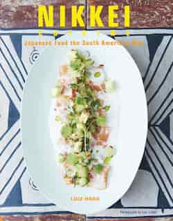 Nikkei Cuisine: Japanese Food The South American Way by Luiz Hara