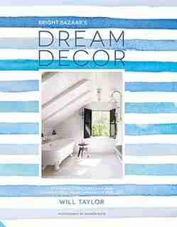 Dream Decor: Creating Make-you-smile Style Wherever You Live by Will Taylor