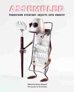 Assembled: Transform Everyday Objects Into Robots by Eszter Karpati