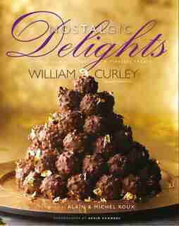 Nostalgic Delights: Classic Confections & Timeless Treats by William Curley