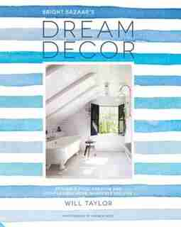Dream Decor: Styling A Cool, Creative And Comfortable Home, Wherever You Live by Will Taylor