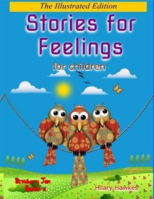 Stories for Feelings for children The Illustrated Edition by Hilary Hawkes