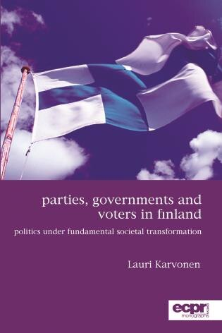 Parties, Governments And Voters In Finland: Politics Under Fundamental Societal Transformation by Lauri Karvonen