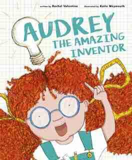 Audrey The Amazing Inventor by Rachel Valentine