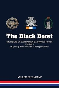 The Black Beret: The History Of South Africa's Armoured Forces, Volume 1: Beginnings To The…